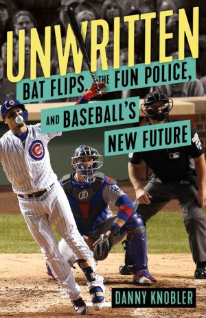Book Unwritten: Bat Flips, the Fun Police, and Baseball's New Future