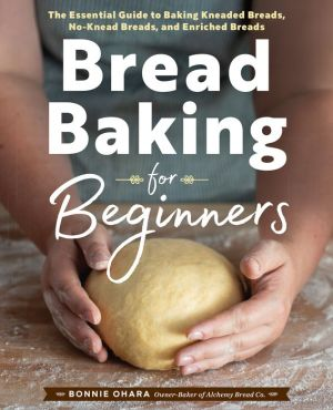 Book Bread Baking for Beginners: The Essential Guide to Baking Kneaded Breads, No-Knead Breads, and Enriched Breads