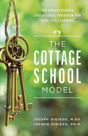 The Cottage School Model: The Breakthrough Educational Paradigm For Real-Life Learning