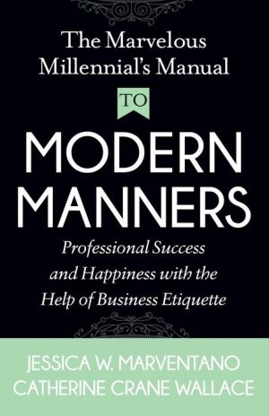 Book The Marvelous Millennial's Manual To Modern Manners: Professional Success and Happiness with the Help of Business Etiquette
