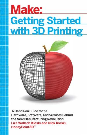Getting Started with 3D Printing: Making Your Digital Designs Tangible at Home, Work, or School