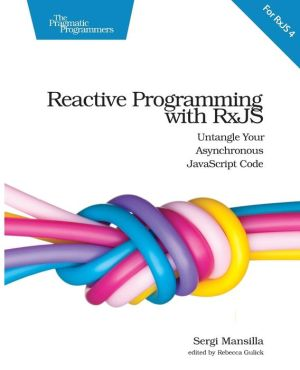 Reactive Programming with RxJS: Untangle Your Asynchronous JavaScript Code