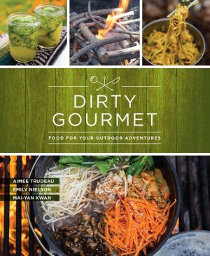 Dirty Gourmet: Food for Your Outdoor Adventures