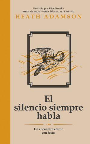 El silencio siempre habla: Un encuentro eterno con Jesus