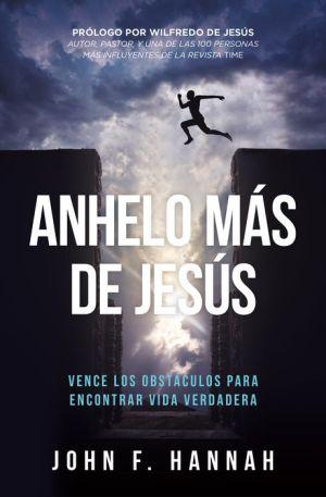 Anhelo mas de Jesus: Como vencer los obstaculos para encontrar vida verdadera