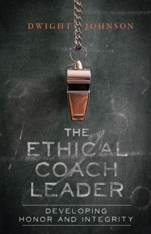 The Ethical Coach Leader: Developing Honor and Integrity