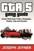 Book Cover Image. Title: GTA 5 Game Guide:  Grand Theft Auto Tricks, Strategies, Cheats, Tips and Secrets, Author: Joseph Joyner