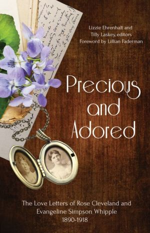 Book Precious and Adored: The Love Letters of Rose Cleveland and Evangeline Simpson Whipple, 1890-1918