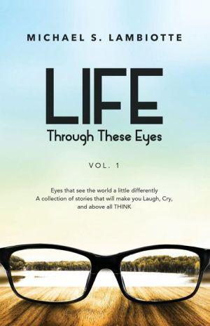 Life, Through These Eyes Vol. 1