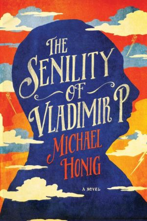 The Senility of Vladimir P.: A Novel