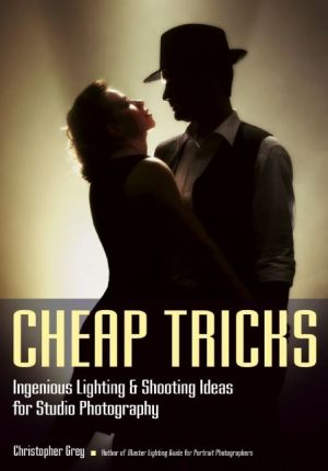 Cheap Tricks: Ingenious Lighting and Shooting Ideas for Studio Photography