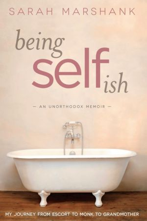 Being Selfish: My Journey from Escort to Monk to Grandmother