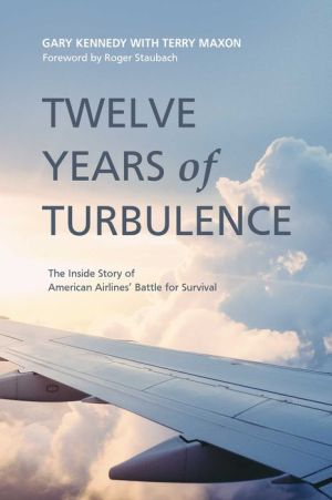 Twelve Years of Turbulence: The Inside Story of American Airlines' Battle for Survival