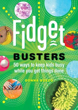 Fidget Busters: 50 Ways to Keep Kids Busy While You Get Things Done