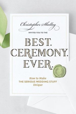 Best Ceremony Ever: How to Make the Serious Wedding Stuff Unique
