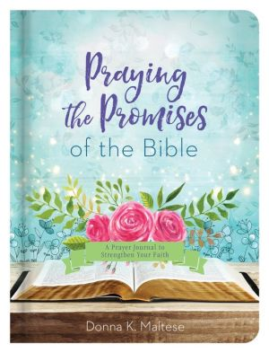 Praying the Promises of the Bible: A Prayer Journal to Strengthen Your Faith