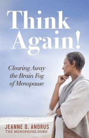 Think Again!: Clearing Away the Brain Fog of Menopause