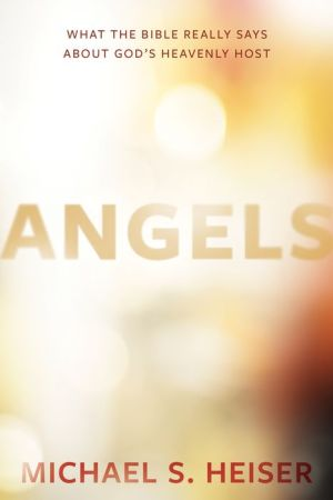 Book Angels: What the Bible Really Says About God?s Heavenly Host