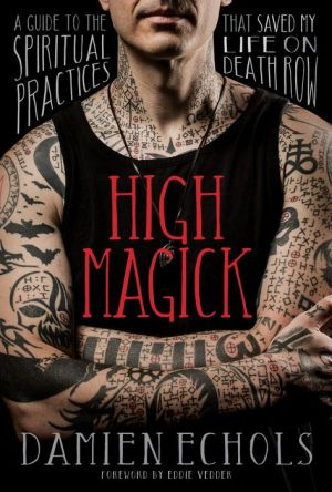 Book High Magick: A Guide to the Spiritual Practices That Saved My Life on Death Row
