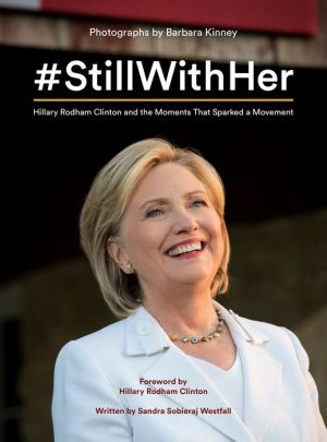 #StillWithHer: Hillary Rodham Clinton and the Moments That Sparked a Movement