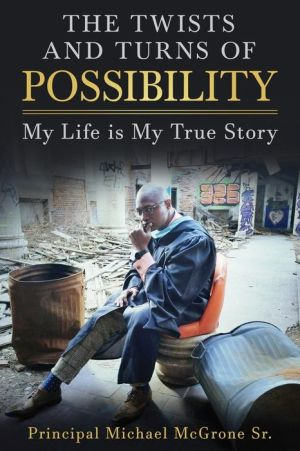 The Twists & Turns of Possibility: My Life is My True Story