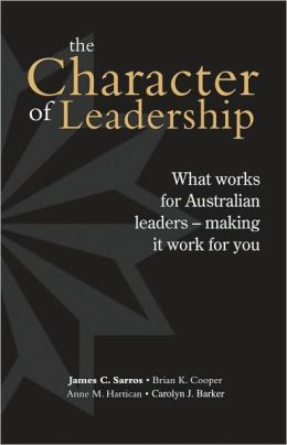Character of Leadership: What Works for Australian Leaders Making It Work for You