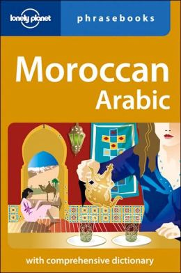 Lonely Planet: Moroccan Arabic Phrasebook: 3rd Edition