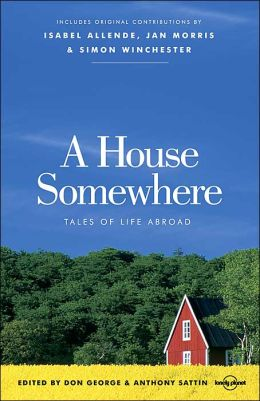 A House Somewhere: Tales of Life Abroad (George & Sattin)