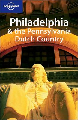 Lonely Planet Philadelphia and the Pennsylvania Dutch Country