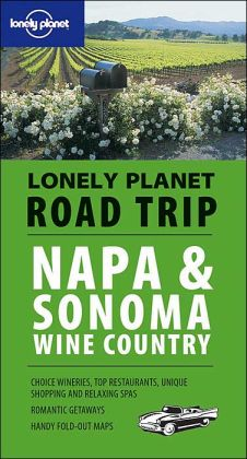 Napa and Sonoma Wine Country (Lonely Planet Road Trip Series)