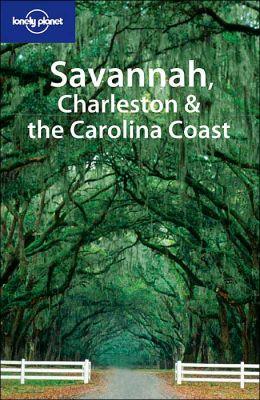 Savannah, Charleston and the Carolina Coast (Lonely Planet Travel Series)