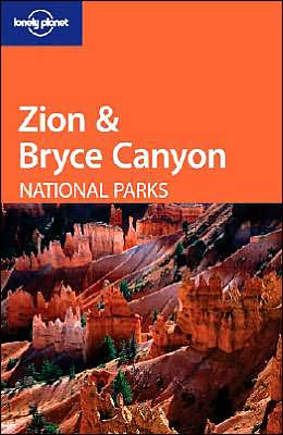 Zion and Bryce Canyon National Parks (Lonely Planet Travel Guides Series)