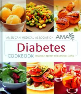 American Medical Association Diabetes Cookbook: Delicious Recipes for Healthy Living