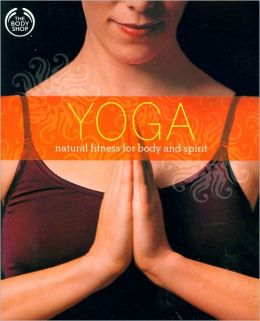 The Body Shop Yoga: Natural Fitness for Body and Soul