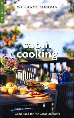Cabin Cooking (Williams-Sonoma Outdoors Series)