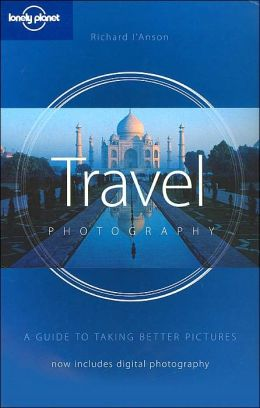 Lonely PlanetTravel Photography: A Guide to Taking Better Pictures Including Digital Photography(Lonely Planet Travel Series)
