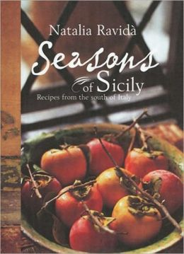 Seasons of Sicily: Recipes from the South of Italy