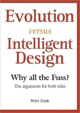 Evolution Versus Intelligent Design: Why All the Fuss? - The Arguments for Both Sides