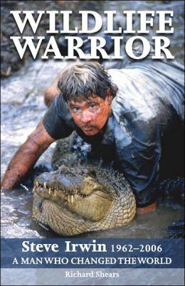 Wildlife Warrior: Steve Irwin 1962-2006, A Man Who Changed the World