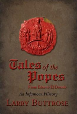 Tales of the Popes: From Eden to el Dorado, an Infamous History