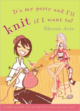 It's My Party and I'll Knit If I Want To!