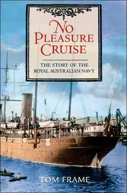 No Pleasure Cruise: The Story of the Royal Australian Navy