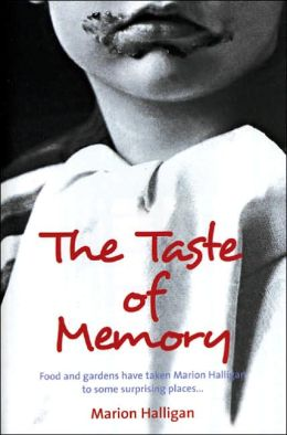Taste of Memory: Food and Gardens Have Taken Marion Halligan to Some Surprising Places . . .