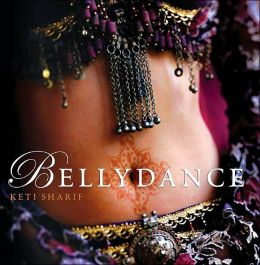 Bellydance: A Guide to Middle Eastern Dance, Its Music, Its Culture and Costume