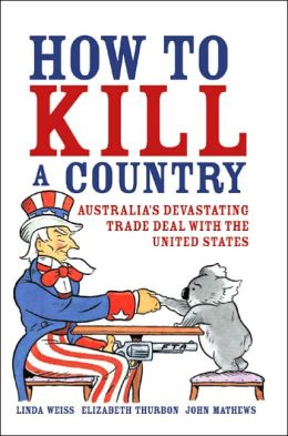 How to Kill a Country: Australia's Devastating Trade Deal with the United States