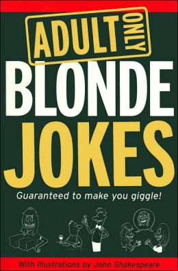 Adult Only Blonde Jokes: Guaranteed to Make You Giggle!