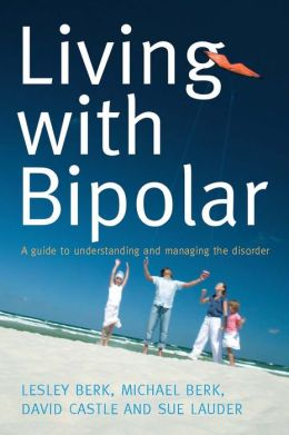 Living with Bipolar: A Guide to Understanding and Managing the Disorder