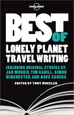 Lonely Planet: Best of Lonely Planet Travel Writing