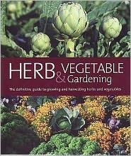 Herb & Vegetable Gardening: The Definitive Guide to Growing and Harvesting Herbs and Vegetables