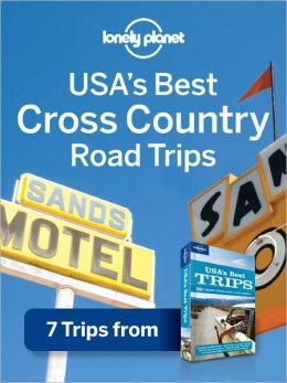 Lonely Planet USA's Best Cross-Country Road Trips: 7 Trips from USA's Best Trips Travel Guide